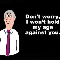 Old Business cartoon says the words, 'Don't worry, I won't hold m age against you'.